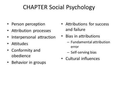 CHAPTER Social Psychology Person perception Attribution processes Interpersonal attraction Attitudes Conformity and obedience Behavior in groups Attributions.