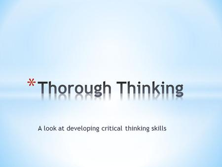 "A look at developing critical thinking skills. ""As critical thinkers, we are constantly on the lookout for thinking that's inaccurate, sloppy, or misleading."""