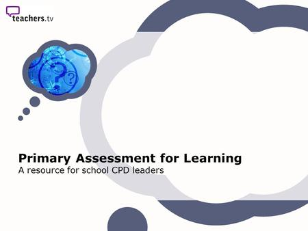 Primary Assessment for Learning A resource for school CPD leaders.