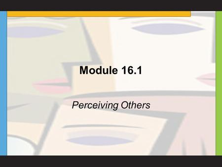 Module 16.1 Perceiving Others. Copyright © Houghton Mifflin Company. All rights reserved. 14-2 Module 16.1 Preview Questions What is social perception?