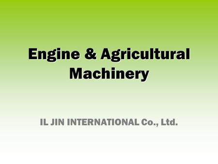 Engine & Agricultural Machinery IL JIN INTERNATIONAL Co., Ltd.