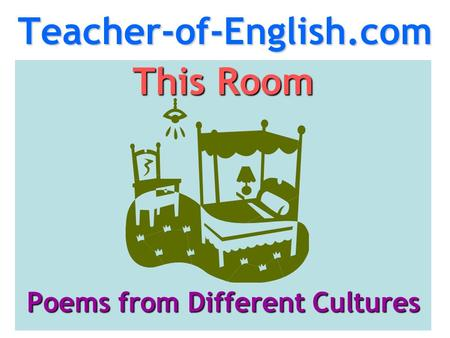 Teacher-of-English.com This Room Poems from Different Cultures.