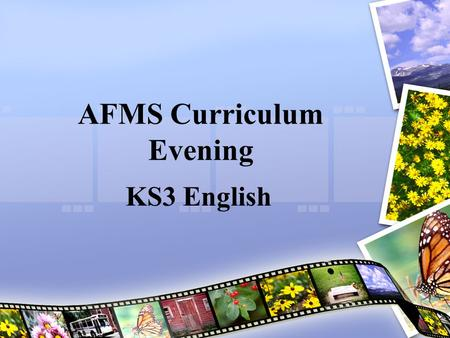 AFMS Curriculum Evening KS3 English. Years 7-9 National Benchmark is a level 5! We look for 2 levels progress from KS2 results. Cyclical curriculum continuing.