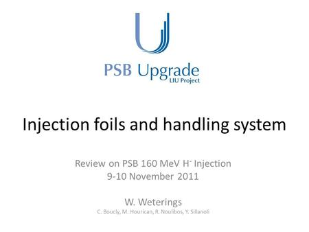 Injection foils and handling system Review on PSB 160 MeV H - Injection 9-10 November 2011 W. Weterings C. Boucly, M. Hourican, R. Noulibos, Y. Sillanoli.