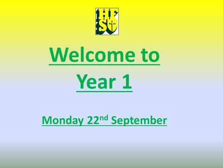 Welcome to Year 1 Monday 22 nd September. Year 1 Staff Miss Carney Mrs Jackson (mornings) and Mrs Rimmer (afternoons) Miss Crouch (Monday – Mathematics.