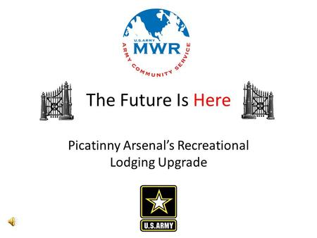 The Future Is Here Picatinny Arsenal's Recreational Lodging Upgrade.