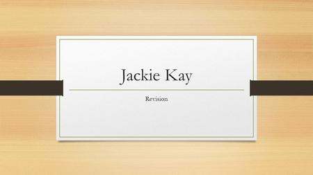 Jackie Kay Revision. Quick Quiz 1. What are the recurring themes in Jackie Kay's poetry? 2. What is a poetic persona? 3. What is a symbol? 4. What is.
