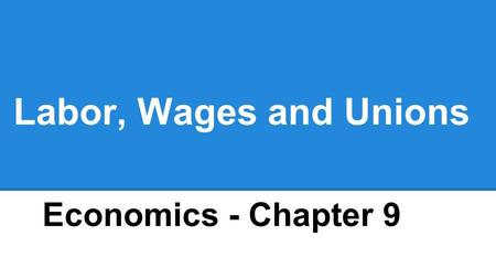 Labor, Wages and Unions Economics - Chapter 9. Business Market Review -Identify the four -Key characteristics -Examples.