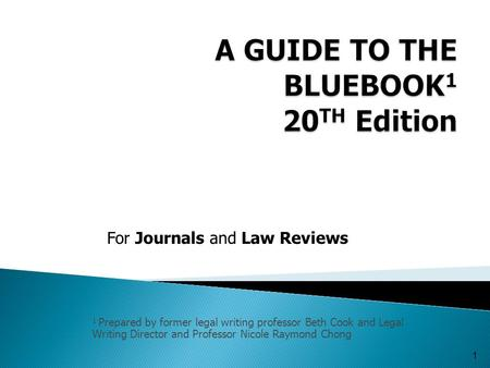 1 Prepared by former legal writing professor Beth Cook and Legal Writing Director and Professor Nicole Raymond Chong 1 For Journals and Law Reviews.