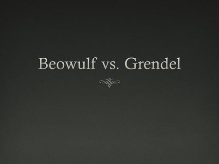 Here's what happens: Beowulf vs. Grendel  Hrothgar entrusts Beowulf with Heorot Hall, which is the first time he'd ever done that so he's really putting.