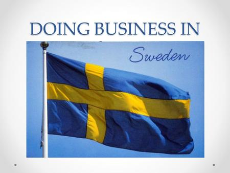 DOING BUSINESS IN. Some quick facts about Sweden Only 1% of all household waste in Sweden ends up in a rubbish dump Swedish parents are entitled to 480.