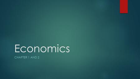 "Economics CHAPTER 1 AND 2. What is Economics?  What is economics? Social science of decision-making.  ""Economy is the art making the most out of life."""