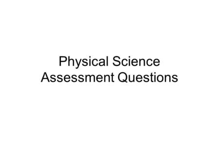 Physical Science Assessment Questions <strong>State</strong> Benchmark 1: Science As Inquiry.