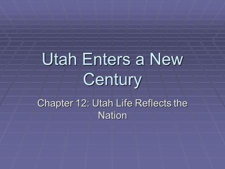 Utah Enters a New Century Chapter 12: Utah Life Reflects the Nation.