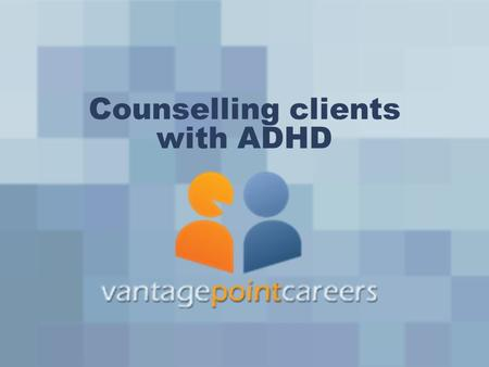 Counselling clients with ADHD. Mary Lynn Trotter MSW RSW Clinical social worker EAP provider Parent of young child with ADHD.
