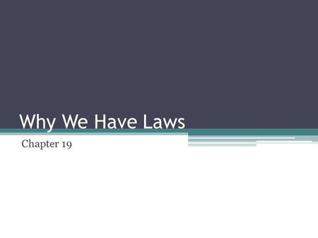 Why We Have Laws Chapter 19. Essential Questions Are laws necessary for our society to function? How do morals and values influence lawmaking? What role.