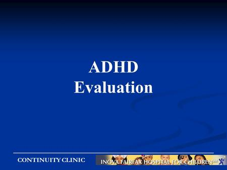 CONTINUITY CLINIC ADHD Evaluation. CONTINUITY CLINIC Think of an absentminded professor who can find a cure for cancer but not his glasses in the mess.