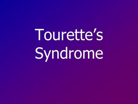 Tourette's Syndrome.