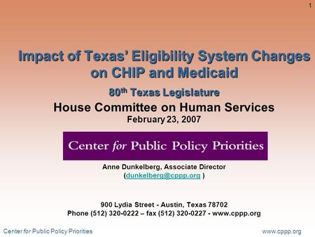 Center for Public Policy Priorities www.cppp.org 1 Impact of Texas' Eligibility System Changes on CHIP and Medicaid 80 th Texas Legislature Impact of Texas'