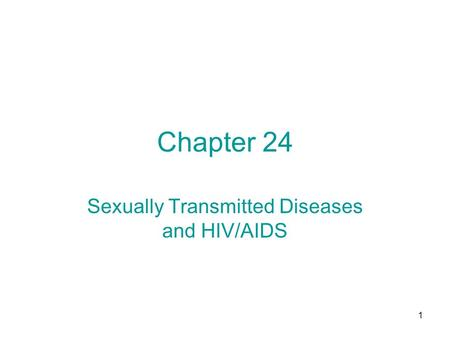 1 Chapter 24 Sexually Transmitted Diseases and HIV/AIDS.