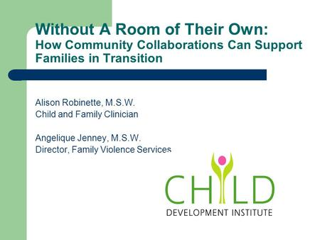 Without A Room of Their Own: How Community Collaborations Can Support Families in Transition Alison Robinette, M.S.W. Child and Family Clinician Angelique.
