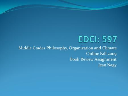 Middle Grades Philosophy, Organization and Climate Online Fall 2009 Book Review Assignment Jean Nagy.