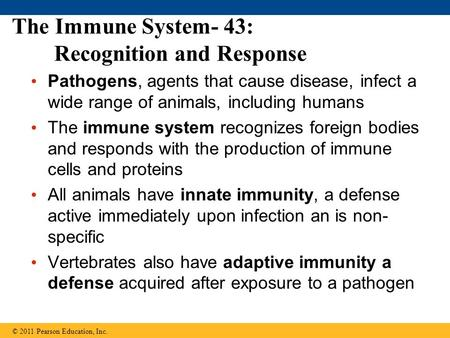 The Immune System- 43: Recognition and Response Pathogens, agents that cause disease, infect a wide range of animals, including humans The immune system.