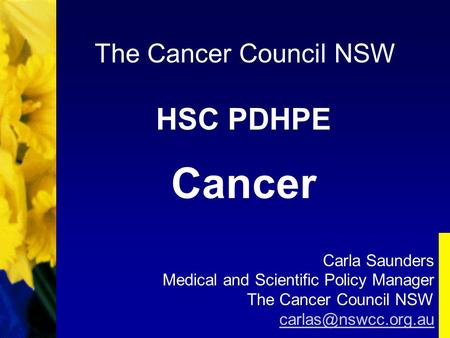 HSC PDHPE Cancer The Cancer Council NSW Carla Saunders Medical and Scientific Policy Manager The Cancer Council NSW