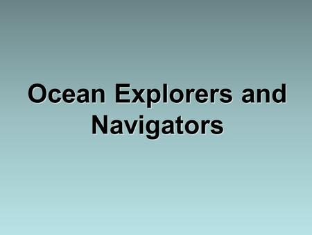 Ocean Explorers and Navigators. I. Buoyancy A. Most archeological evidence points to a very early beginning in the relationship between people and the.