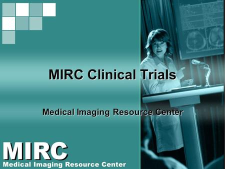 MIRC Clinical Trials Medical Imaging Resource Center.