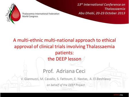 A multi-ethnic multi-national approach to ethical approval of clinical trials involving Thalassaemia patients: the DEEP lesson Prof. Adriana Ceci V. Giannuzzi,