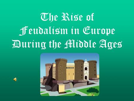 The Rise of Feudalism in Europe During the Middle Ages.