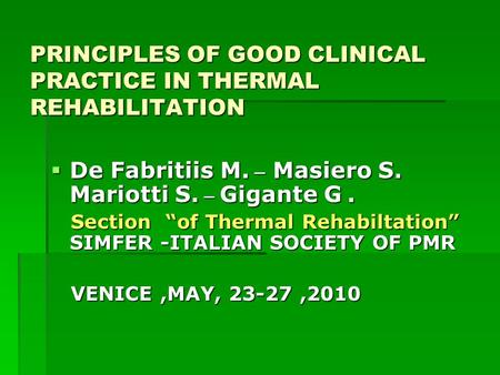 PRINCIPLES OF GOOD CLINICAL PRACTICE IN THERMAL REHABILITATION PRINCIPLES OF GOOD CLINICAL PRACTICE IN THERMAL REHABILITATION  De Fabritiis M. _ Masiero.