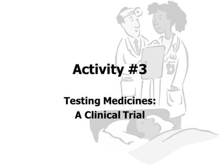 Activity #3 Testing Medicines: A Clinical Trial. Key Words Clinical Trial – a test performed on volunteers, typically to test medicines, before the products.