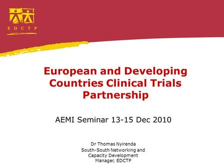 European and Developing Countries Clinical Trials Partnership AEMI Seminar 13-15 Dec 2010 Dr Thomas Nyirenda South-South Networking and Capacity Development.