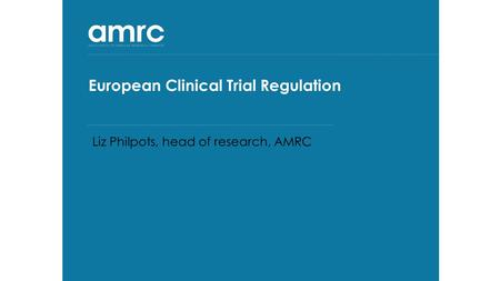 Summary About me & AMRC About the EU Clinical Trials Regulation – what's new Implementation timeline What does this mean for UK ethicists?