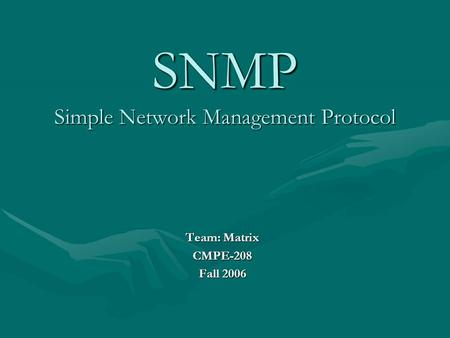 SNMP Simple Network Management Protocol Team: Matrix CMPE-208 Fall 2006.