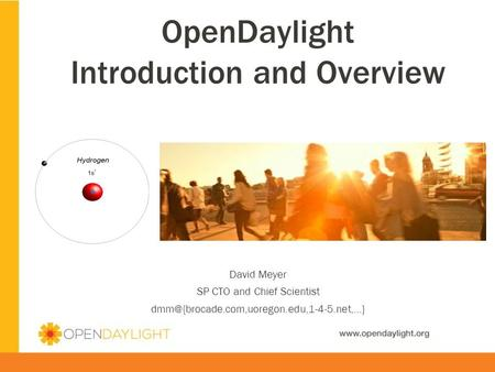 OpenDaylight Introduction and Overview David Meyer SP CTO and Chief Scientist