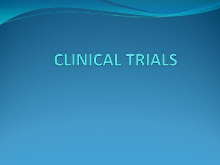 Clinical trials A properly planned experiment and executed clinical trial is a powerful experimental technique for assessing the effectiveness of an intervention.