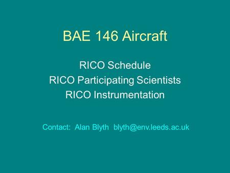 BAE 146 Aircraft RICO Schedule RICO Participating Scientists RICO Instrumentation Contact: Alan Blyth
