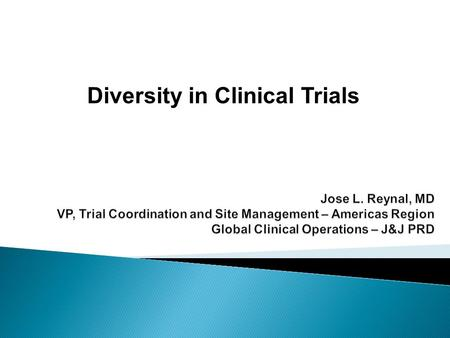 Diversity in Clinical Trials.  Global Clinical Operations & Therapeutic Areas  Rationale, Significance, Importance of Diversity  U.S. Population Projections.
