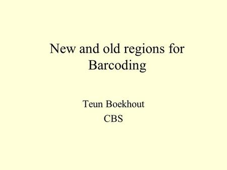 New and old regions for Barcoding Teun Boekhout CBS.