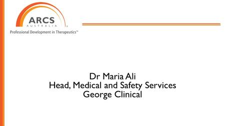 Dr Maria Ali Head, Medical and Safety Services George Clinical