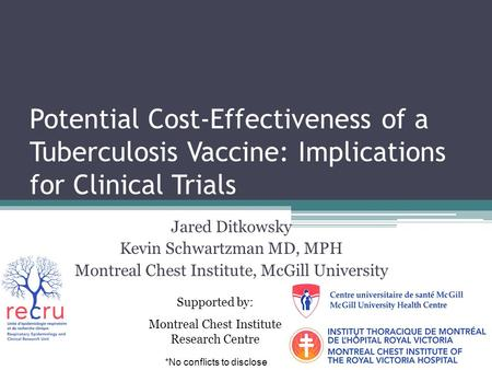 Potential Cost-Effectiveness of a Tuberculosis Vaccine: Implications for Clinical Trials Jared Ditkowsky Kevin Schwartzman MD, MPH Montreal Chest Institute,