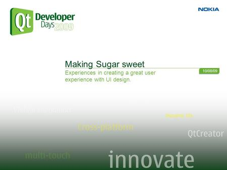 Making Sugar sweet Experiences in creating a great user experience with UI design. 10/08/09.