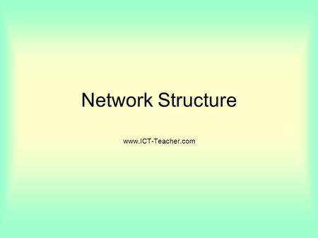 Network Structure www.ICT-Teacher.com. Students should be aware of what is available in order to –create and use an ICT network: communication devices.