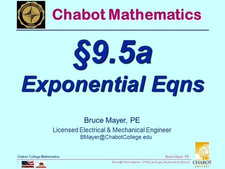 MTH55_Lec-64_sec_9-5a_Exponential_Eqns.ppt 1 Bruce Mayer, PE Chabot College Mathematics Bruce Mayer, PE Licensed Electrical &