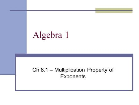 Ch 8.1 – Multiplication Property of Exponents