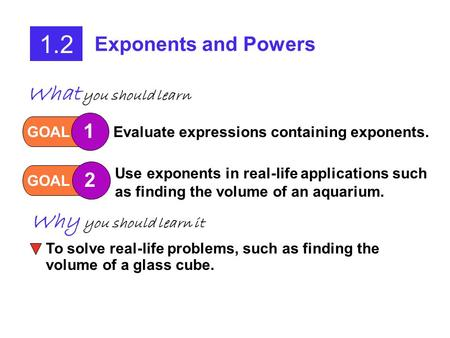 1.2 What you should learn Why you should learn it Exponents and Powers