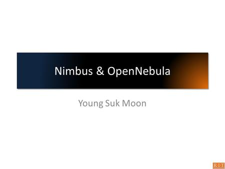 Nimbus & OpenNebula Young Suk Moon. Nimbus - Intro Open source toolkit Provides virtual workspace service (Infrastructure as a Service) A client uses.